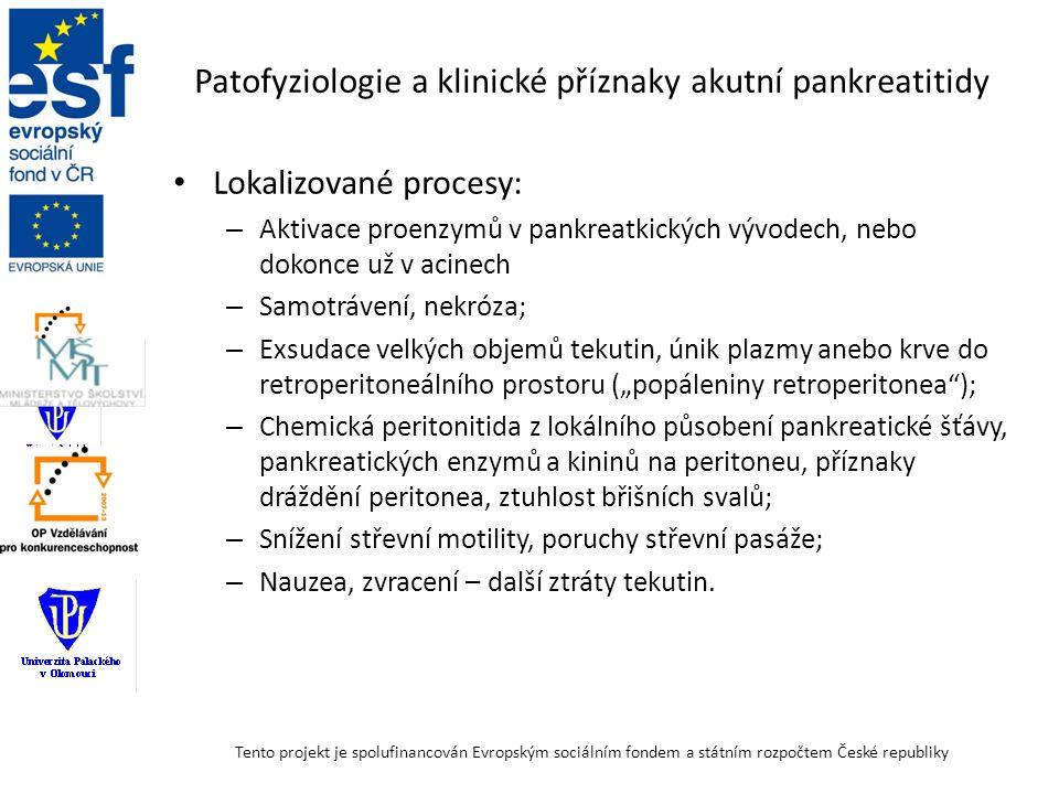 Patofyziologie a klinické příznaky akutní pankreatitidy Delokalizované procesy, multiorgánové selhání: – Rozsáhlá vazodilatace a porucha cévní permeability z působení pankreatických enzymů a kininů uvolněných do cirkulace; – Hypovolémie s hypotenzí, tachykardie, šok; – Hydrothorax, atelektáza, toxémie, ARDS; – Oligurie, akutní oligurické selhání ledvin, azotemie, akutní tubulární nekróza; – DIC; – Encefalopatie.