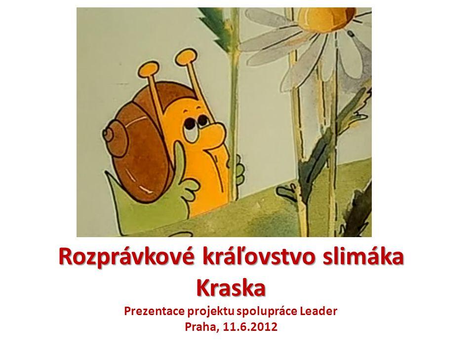 Rozprávkové kráľovstvo slimáka Kraska Prezentace projektu spolupráce Leader Praha, 11.6.2012