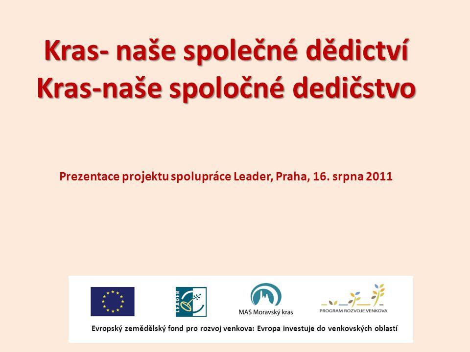 Kras- naše společné dědictví Kras-naše spoločné dedičstvo Prezentace projektu spolupráce Leader, Praha, 16.