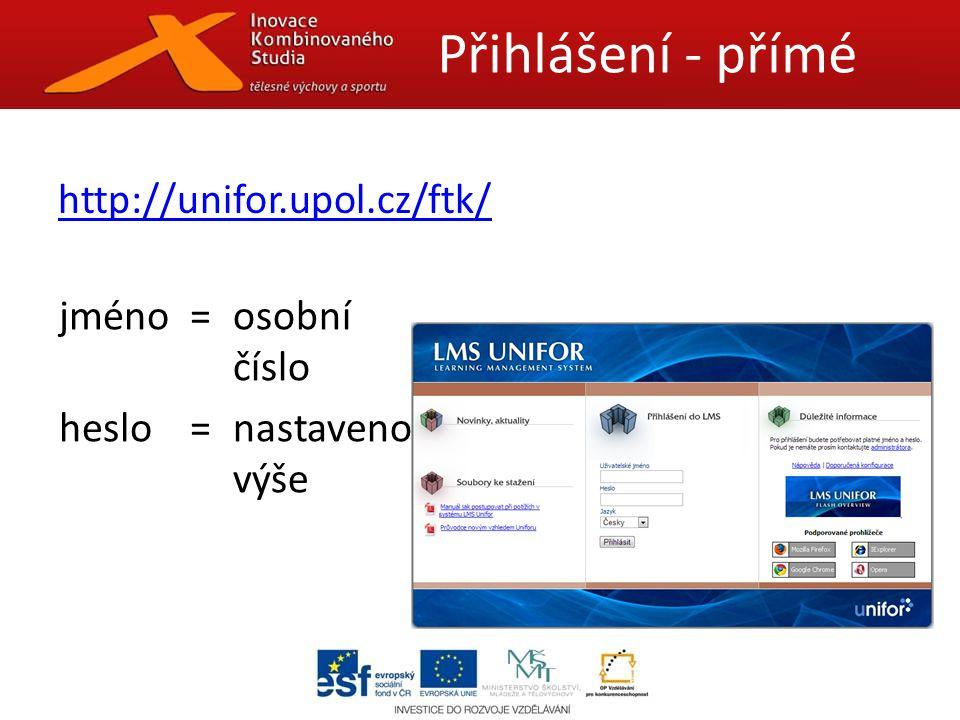 http://unifor.upol.cz/ftk/ Přihlášení - přímé jméno=osobní číslo heslo=nastaveno výše