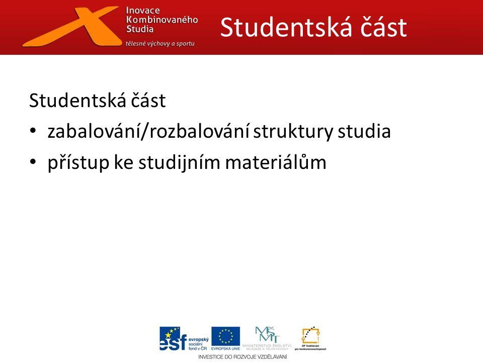 Studentská část zabalování/rozbalování struktury studia přístup ke studijním materiálům Studentská část
