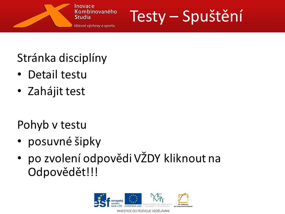 Stránka disciplíny Detail testu Zahájit test Pohyb v testu posuvné šipky po zvolení odpovědi VŽDY kliknout na Odpovědět!!.