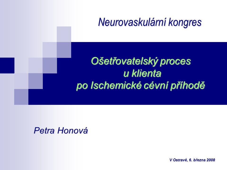 Ošetřovatelský proces u klienta po Ischemické cévní příhodě Neurovaskulární kongres Petra Honová V Ostravě, 6.