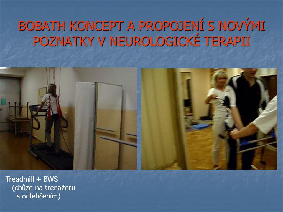 BOBATH KONCEPT A PROPOJENÍ S NOVÝMI POZNATKY V NEUROLOGICKÉ TERAPII Treadmill + BWS (chůze na trenažeru s odlehčením)