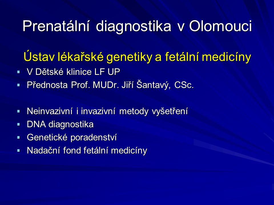 Prenatální diagnostika v Olomouci Ústav lékařské genetiky a fetální medicíny Ústav lékařské genetiky a fetální medicíny  V Dětské klinice LF UP  Pře