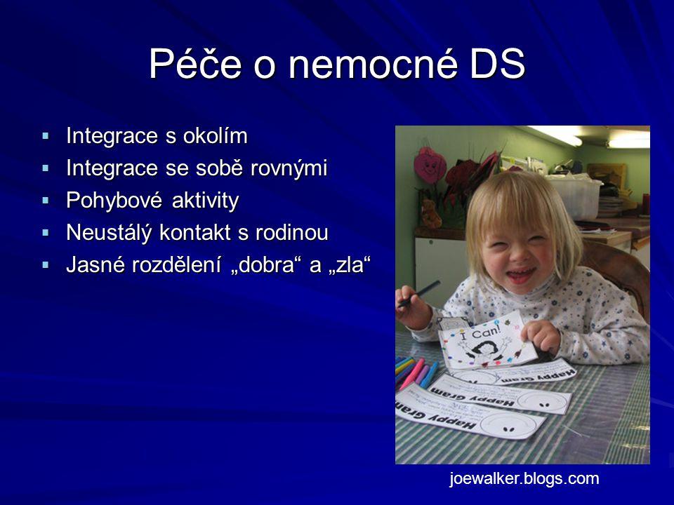 """Péče o nemocné DS  Integrace s okolím  Integrace se sobě rovnými  Pohybové aktivity  Neustálý kontakt s rodinou  Jasné rozdělení """"dobra"""" a """"zla"""""""