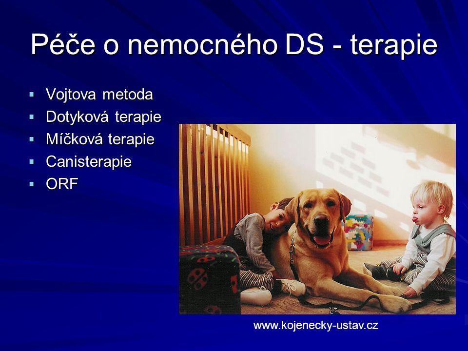 Péče o nemocného DS - terapie  Vojtova metoda  Dotyková terapie  Míčková terapie  Canisterapie  ORF www.kojenecky-ustav.cz