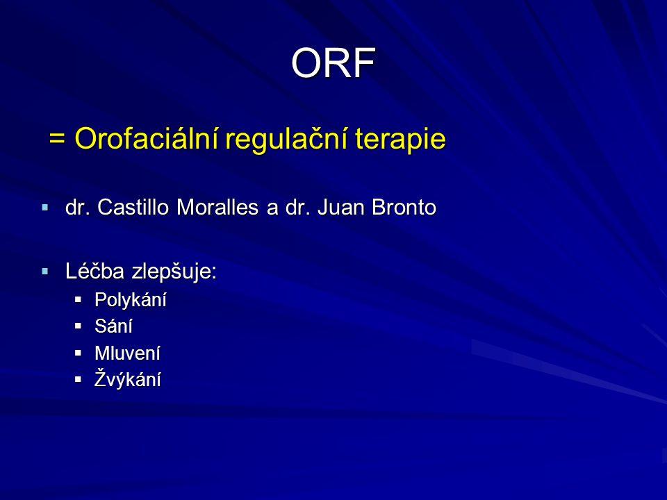 ORF = Orofaciální regulační terapie = Orofaciální regulační terapie  dr. Castillo Moralles a dr. Juan Bronto  Léčba zlepšuje:  Polykání  Sání  Ml