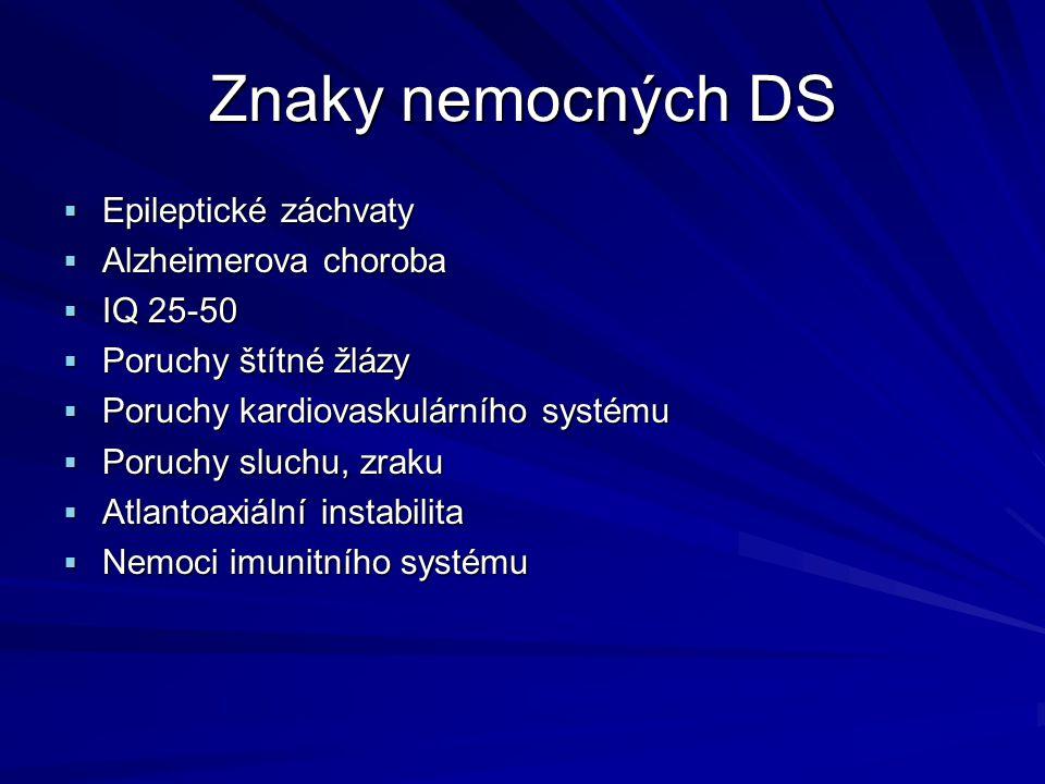Znaky nemocných DS  Epileptické záchvaty  Alzheimerova choroba  IQ 25-50  Poruchy štítné žlázy  Poruchy kardiovaskulárního systému  Poruchy sluc