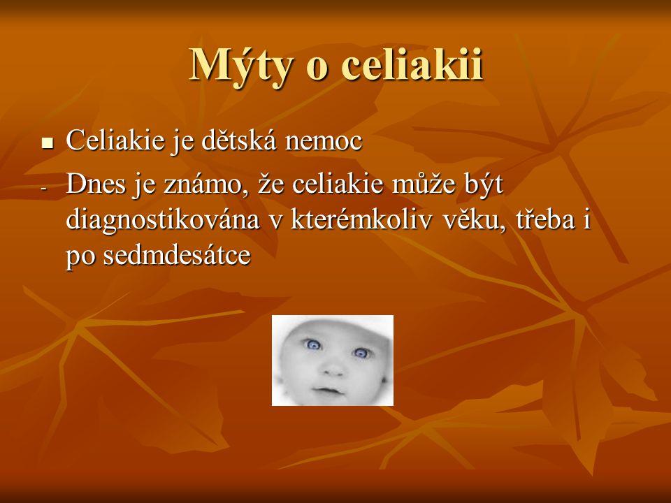 Mýty o celiakii Celiakie je dětská nemoc Celiakie je dětská nemoc - Dnes je známo, že celiakie může být diagnostikována v kterémkoliv věku, třeba i po