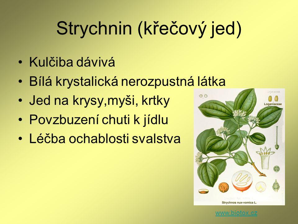 Strychnin (křečový jed) Kulčiba dávivá Bílá krystalická nerozpustná látka Jed na krysy,myši, krtky Povzbuzení chuti k jídlu Léčba ochablosti svalstva
