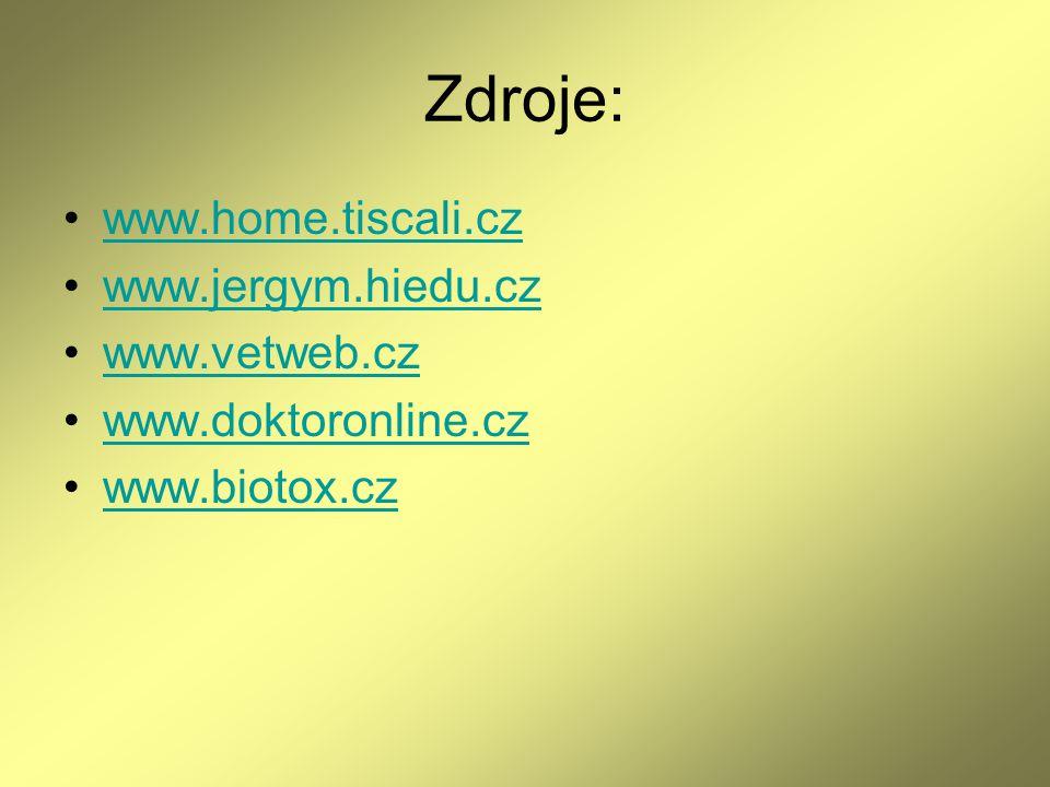 Zdroje: www.home.tiscali.cz www.jergym.hiedu.cz www.vetweb.cz www.doktoronline.cz www.biotox.cz