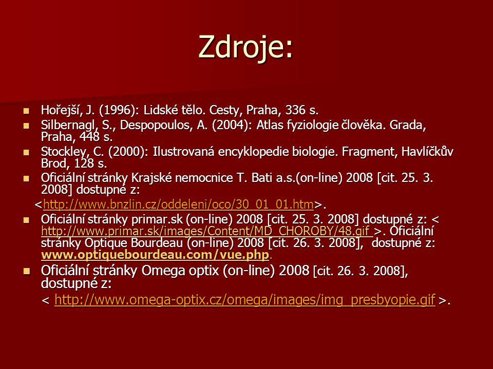 Zdroje: Hořejší, J. (1996): Lidské tělo. Cesty, Praha, 336 s. Hořejší, J. (1996): Lidské tělo. Cesty, Praha, 336 s. Silbernagl, S., Despopoulos, A. (2