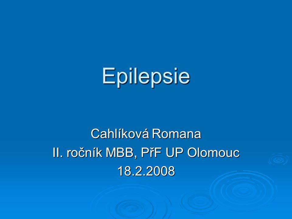 Epilepsie Cahlíková Romana II. ročník MBB, PřF UP Olomouc 18.2.2008
