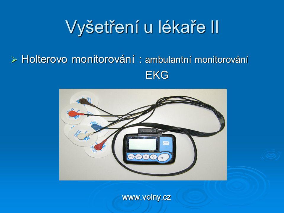 Vyšetření u lékaře II  Holterovo monitorování : ambulantní monitorování EKG EKG www.volny.cz www.volny.cz