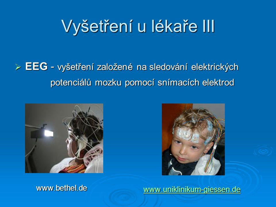 Vyšetření u lékaře III www.uniklinikum-giessen.de www.uniklinikum-giessen.de www.uniklinikum-giessen.de www.bethel.de www.bethel.de  EEG - vyšetření