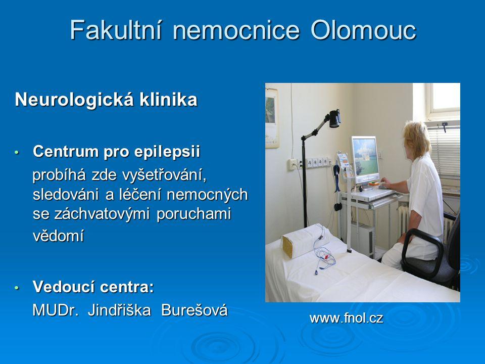 Fakultní nemocnice Olomouc Neurologická klinika Centrum pro epilepsii Centrum pro epilepsii probíhá zde vyšetřování, sledováni a léčení nemocných se z