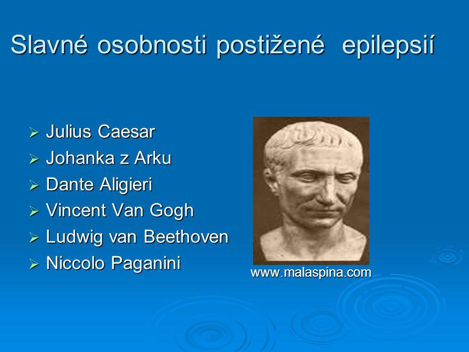 Slavné osobnosti postižené epilepsií  Julius Caesar  Johanka z Arku  Dante Aligieri  Vincent Van Gogh  Ludwig van Beethoven  Niccolo Paganini ww