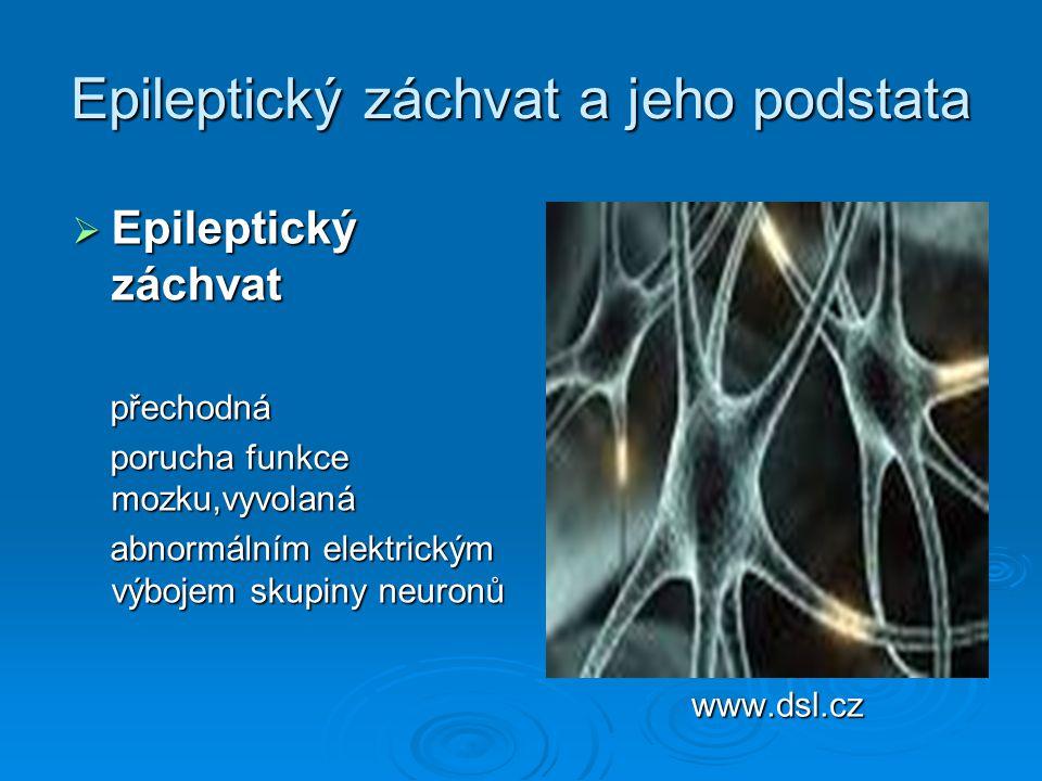 Epileptický záchvat a jeho podstata  Epileptický záchvat přechodná přechodná porucha funkce mozku,vyvolaná porucha funkce mozku,vyvolaná abnormálním