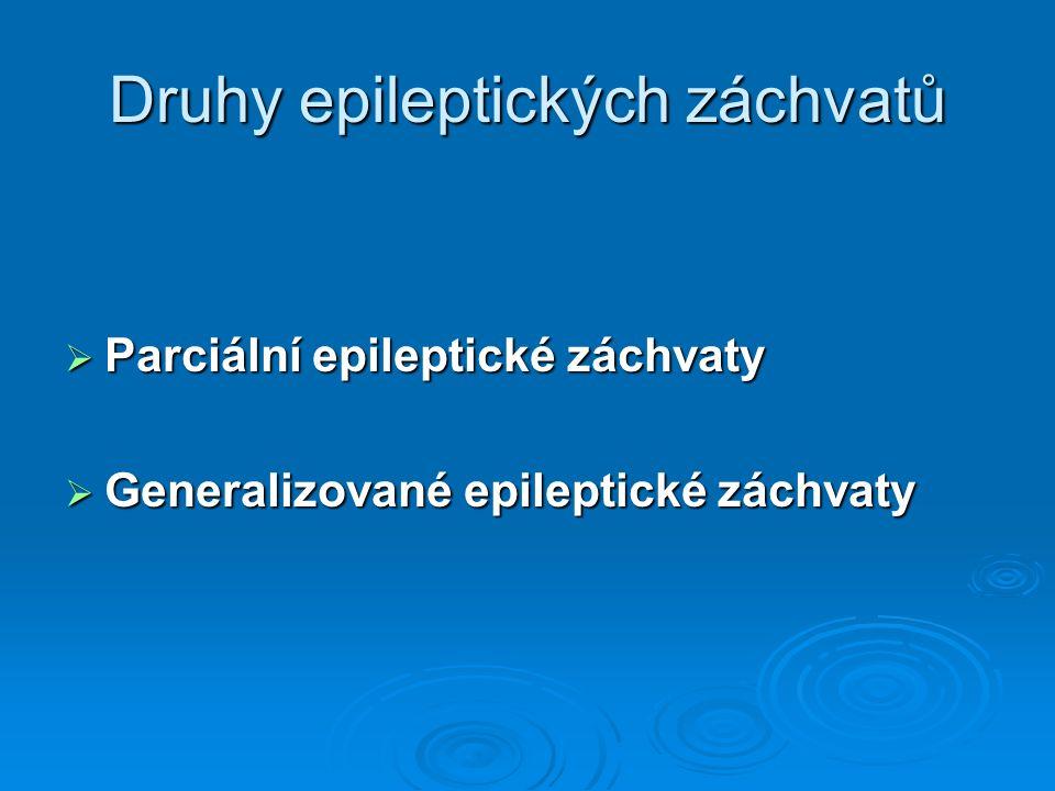 Druhy epileptických záchvatů  Parciální epileptické záchvaty  Generalizované epileptické záchvaty
