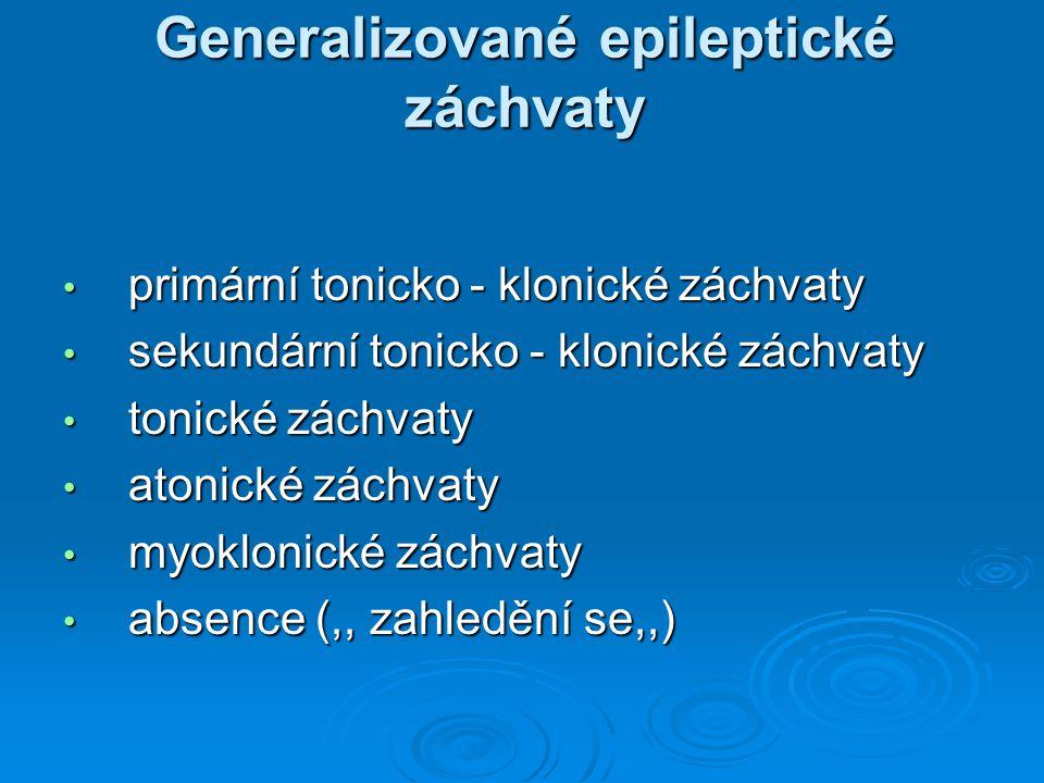 Generalizované epileptické záchvaty primární tonicko - klonické záchvaty primární tonicko - klonické záchvaty sekundární tonicko - klonické záchvaty s