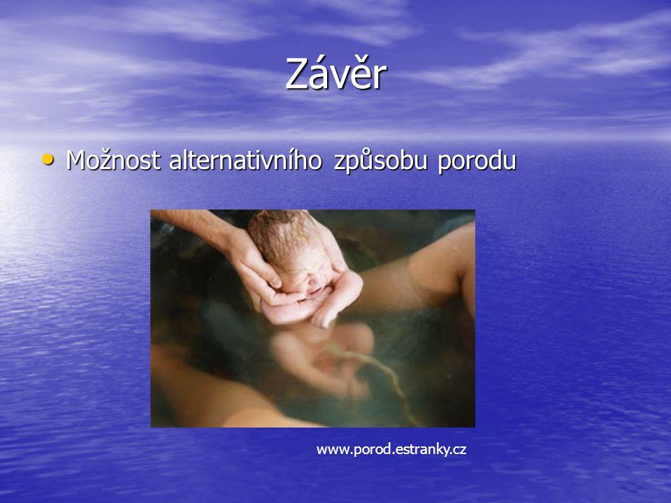 Závěr Možnost alternativního způsobu porodu Možnost alternativního způsobu porodu www.porod.estranky.cz