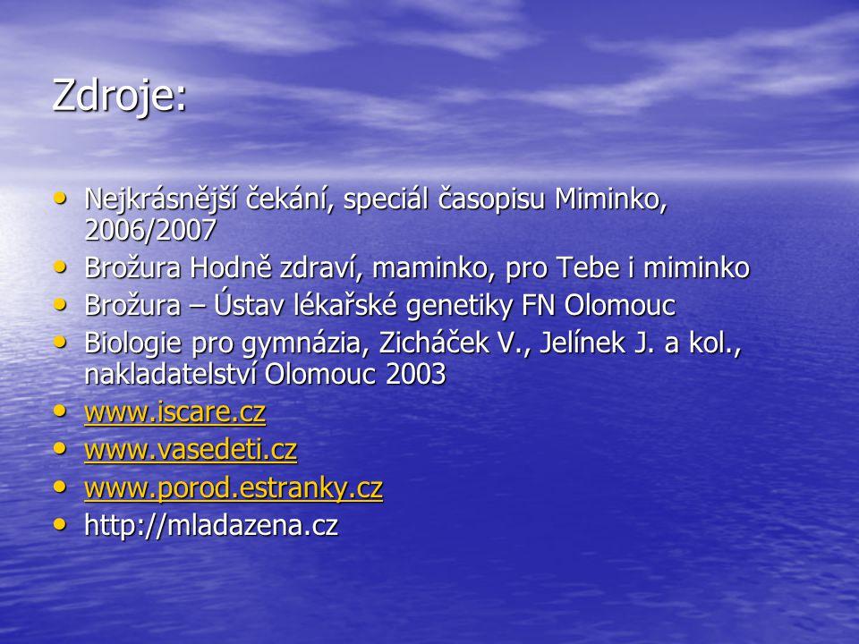 Zdroje: Nejkrásnější čekání, speciál časopisu Miminko, 2006/2007 Nejkrásnější čekání, speciál časopisu Miminko, 2006/2007 Brožura Hodně zdraví, mamink