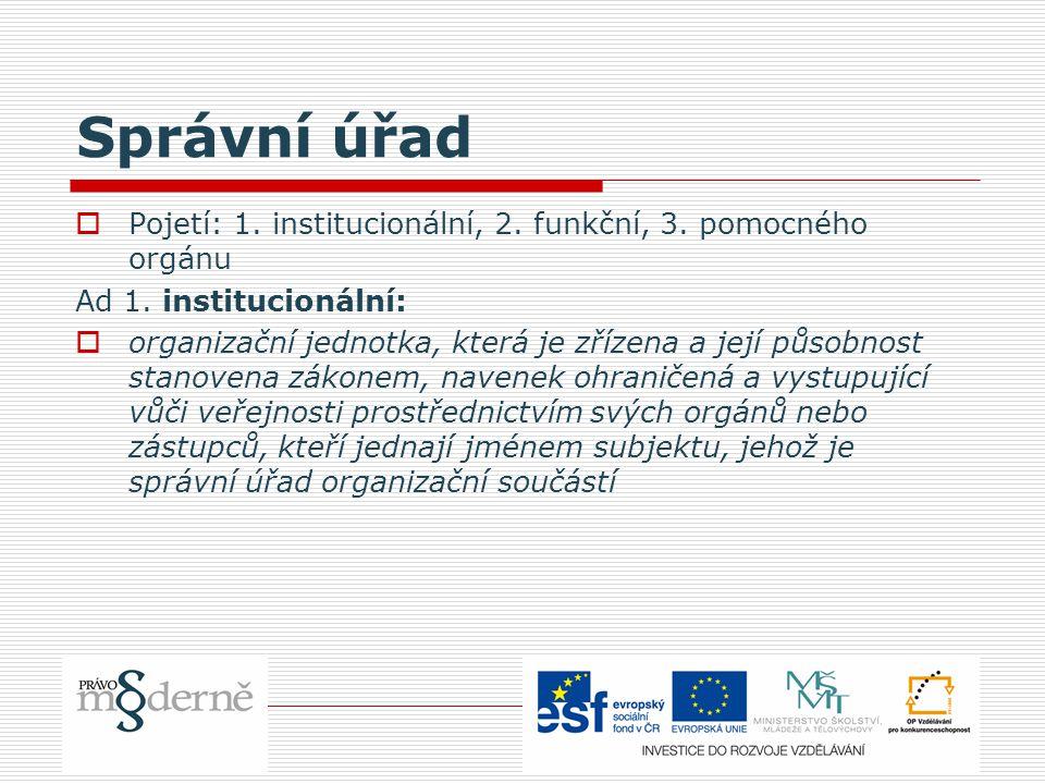 Správní úřad  Pojetí: 1. institucionální, 2. funkční, 3.