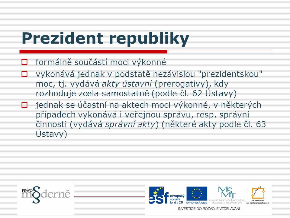 Prezident republiky  formálně součástí moci výkonné  vykonává jednak v podstatě nezávislou prezidentskou moc, tj.