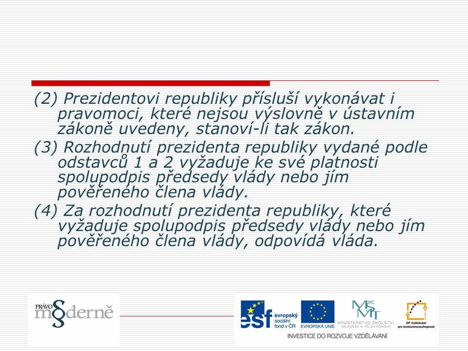 (2) Prezidentovi republiky přísluší vykonávat i pravomoci, které nejsou výslovně v ústavním zákoně uvedeny, stanoví-li tak zákon.