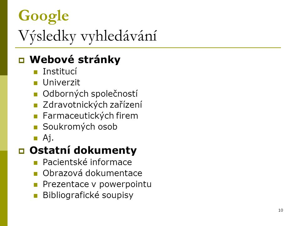 10 Google Výsledky vyhledávání  Webové stránky Institucí Univerzit Odborných společností Zdravotnických zařízení Farmaceutických firem Soukromých osob Aj.