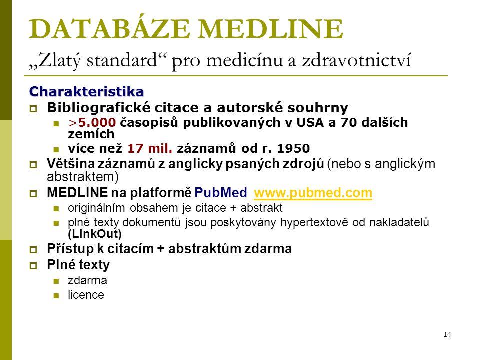 """14 DATABÁZE MEDLINE """"Zlatý standard pro medicínu a zdravotnictví Charakteristika  Bibliografické citace a autorské souhrny >5.000 časopisů publikovaných v USA a 70 dalších zemích více než 17 mil."""