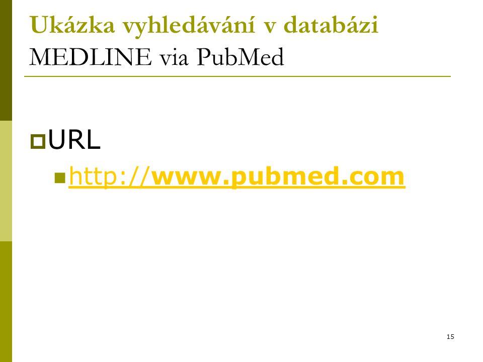 15 Ukázka vyhledávání v databázi MEDLINE via PubMed  URL http://www.pubmed.com http://www.pubmed.com
