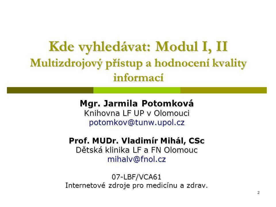 2 Kde vyhledávat: Modul I, II Multizdrojový přístup a hodnocení kvality informací Mgr.