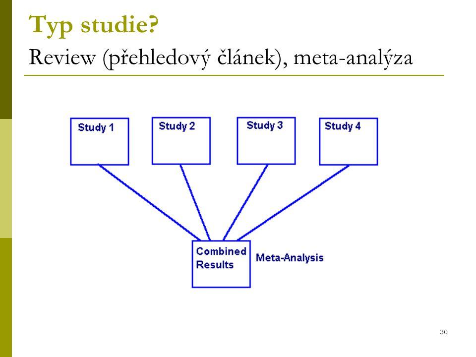 30 Typ studie Review (přehledový článek), meta-analýza