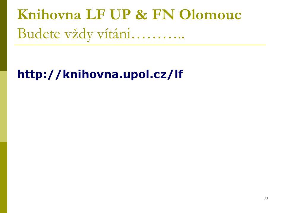 38 Knihovna LF UP & FN Olomouc Budete vždy vítáni……….. http://knihovna.upol.cz/lf