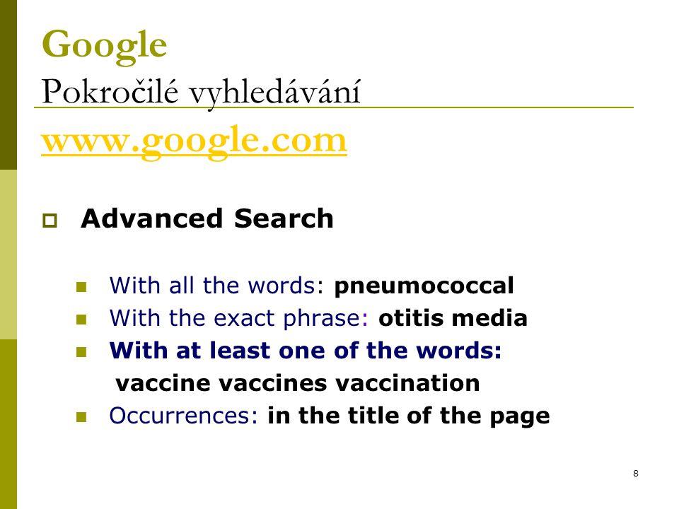 19 Pravostranné rozšíření Truncation, Wildcard  PubMed vyhledá všechny termíny od slovního základu, za nímž je znak *  Příklad: vaccin*  PubMed vyhledá: vaccine, vaccines, vaccination, vaccinated, vaccinee(s),,,,,,,,,