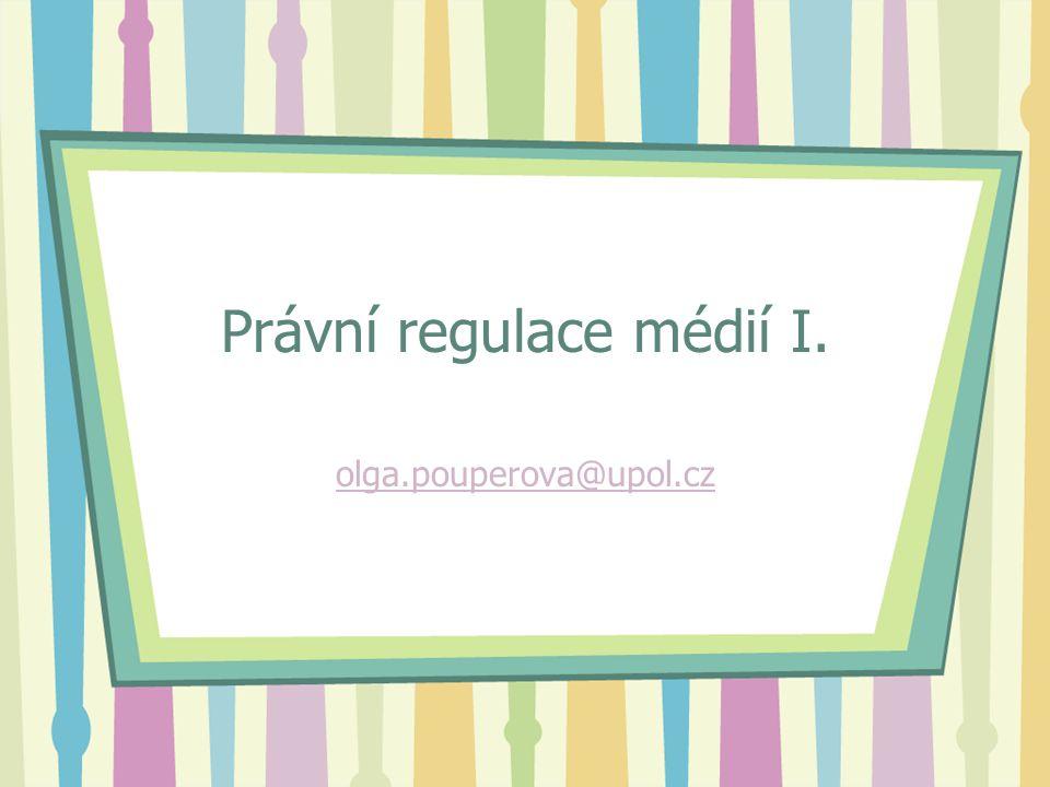 Právní regulace médií I. olga.pouperova@upol.cz