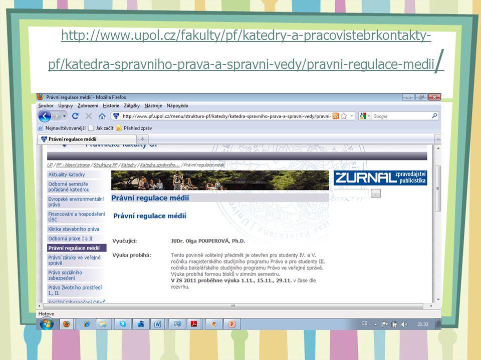 http://www.upol.cz/fakulty/pf/katedry-a-pracovistebrkontakty- pf/katedra-spravniho-prava-a-spravni-vedy/pravni-regulace-medii /