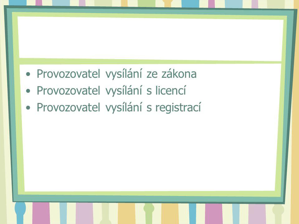 Provozovatel vysílání ze zákona Provozovatel vysílání s licencí Provozovatel vysílání s registrací
