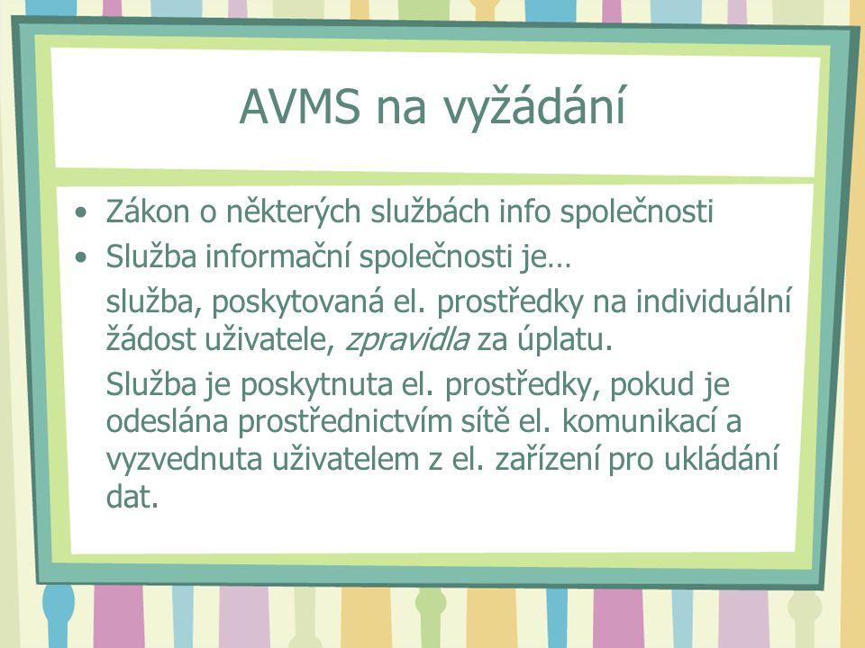 AVMS na vyžádání Zákon o některých službách info společnosti Služba informační společnosti je… služba, poskytovaná el.