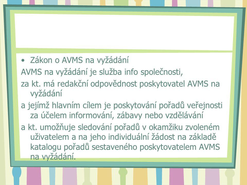 Zákon o AVMS na vyžádání AVMS na vyžádání je služba info společnosti, za kt.