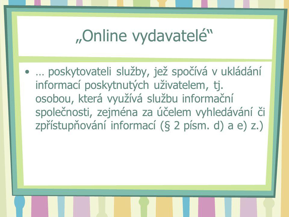 """""""Online vydavatelé … poskytovateli služby, jež spočívá v ukládání informací poskytnutých uživatelem, tj."""