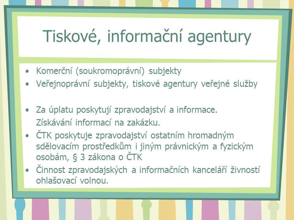 Tiskové, informační agentury Komerční (soukromoprávní) subjekty Veřejnoprávní subjekty, tiskové agentury veřejné služby Za úplatu poskytují zpravodajství a informace.