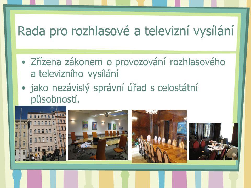 Rada pro rozhlasové a televizní vysílání Zřízena zákonem o provozování rozhlasového a televizního vysílání jako nezávislý správní úřad s celostátní působností.