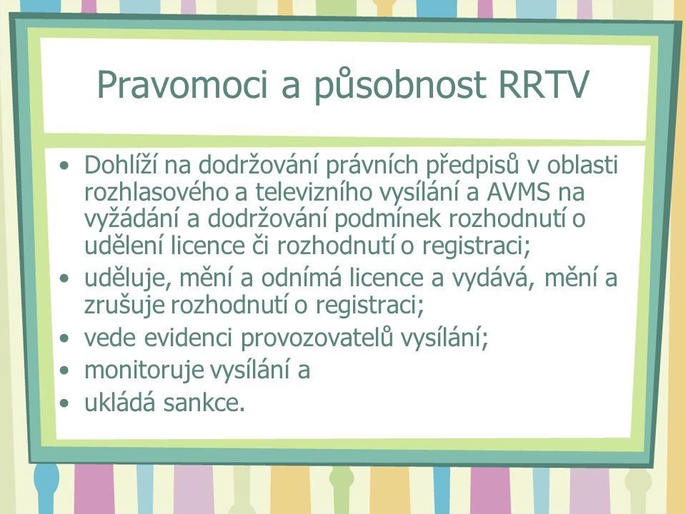 Pravomoci a působnost RRTV Dohlíží na dodržování právních předpisů v oblasti rozhlasového a televizního vysílání a AVMS na vyžádání a dodržování podmínek rozhodnutí o udělení licence či rozhodnutí o registraci; uděluje, mění a odnímá licence a vydává, mění a zrušuje rozhodnutí o registraci; vede evidenci provozovatelů vysílání; monitoruje vysílání a ukládá sankce.