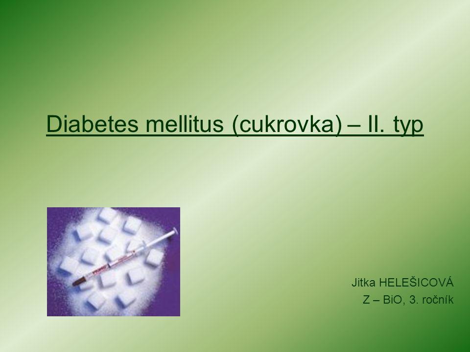 Diabetes mellitus (cukrovka) – II. typ Jitka HELEŠICOVÁ Z – BiO, 3. ročník