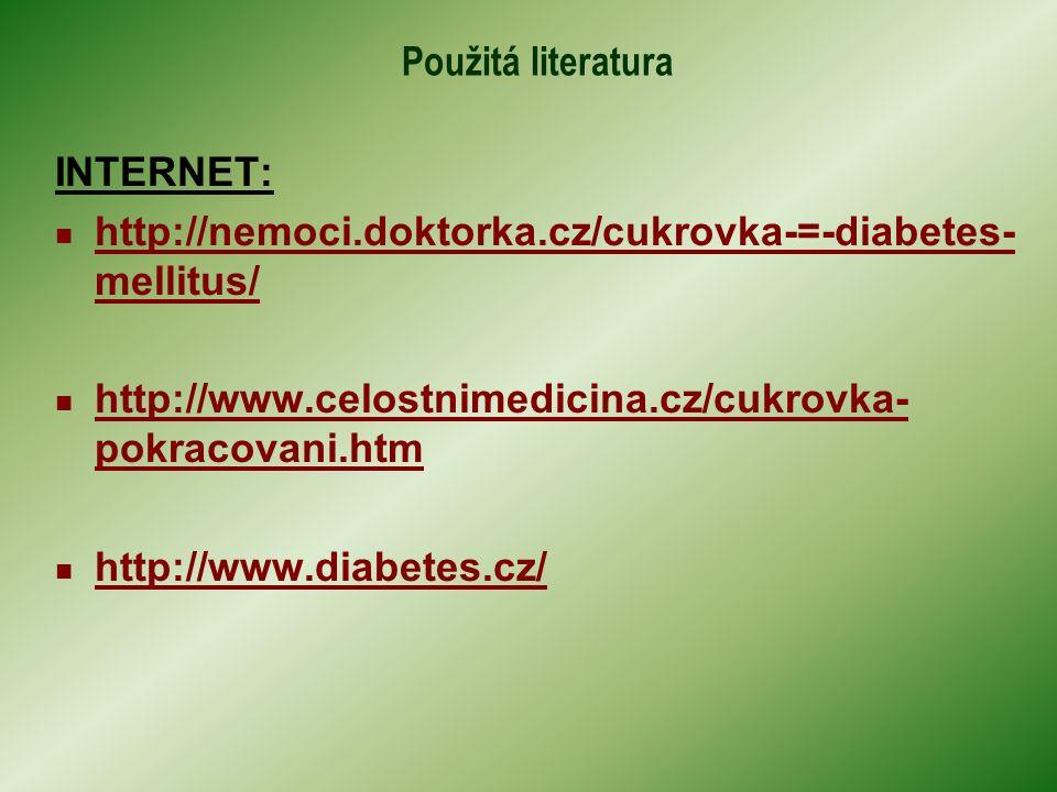 Použitá literatura INTERNET: http://nemoci.doktorka.cz/cukrovka-=-diabetes- mellitus/ http://nemoci.doktorka.cz/cukrovka-=-diabetes- mellitus/ http://www.celostnimedicina.cz/cukrovka- pokracovani.htm http://www.celostnimedicina.cz/cukrovka- pokracovani.htm http://www.diabetes.cz/