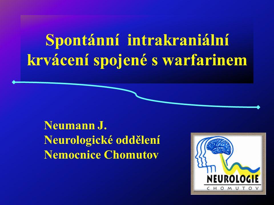 Spontánní intrakraniální krvácení spojené s warfarinem Neumann J. Neurologické oddělení Nemocnice Chomutov