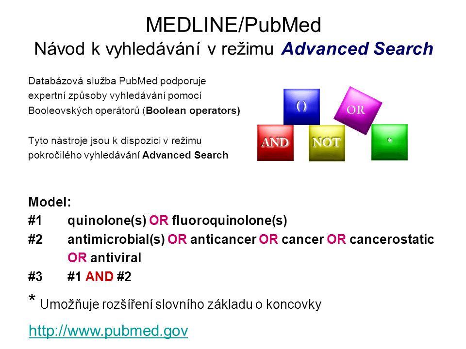 MEDLINE/PubMed Návod k vyhledávání v režimu Advanced Search Databázová služba PubMed podporuje expertní způsoby vyhledávání pomocí Booleovských operát